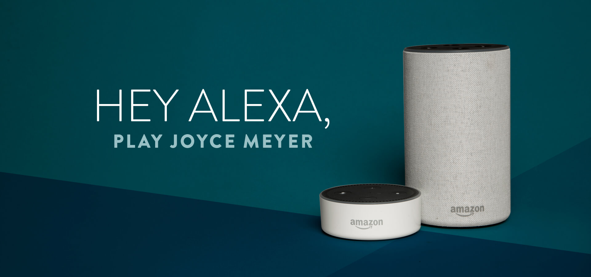Hey Alexa, play Joyce Meyer