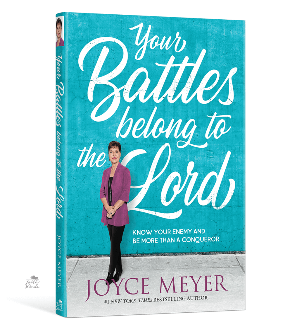 Your Battles Belong To The Lord Joyce Meyer Ministries