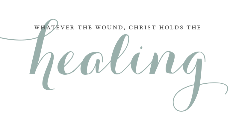 Whatever the wound, Christ holds the healing.
