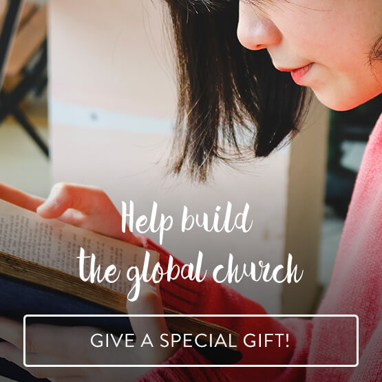 Help Build the Global Church - Give a Special Gift